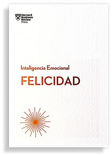Felicidad (Serie Inteligencia Emocional HBR )