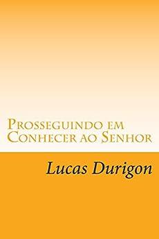 Prosseguindo em Conhecer ao Senhor (Discipulado Livro 2) por [Lucas Durigon]