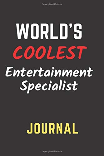 World's Coolest Entertainment Specialist Journal: Perfect Gift/Present for Appreciation, Thank You, Retirement, Year End, Co-worker, Boss, Colleague, ... Day, Father's Day, Mother's Day, Love, Family