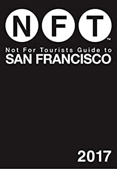 Not For Tourists Guide to San Francisco 2017 by [Not For Tourists]