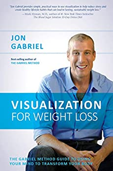Visualization for Weight Loss: The Gabriel Method Guide to Using Your Mind to Transform Your Body by [Jon Gabriel]