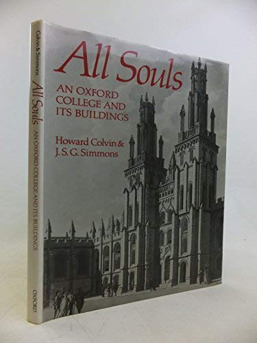 All Souls: An Oxford College and Its Buildings (Chichele Lectures)