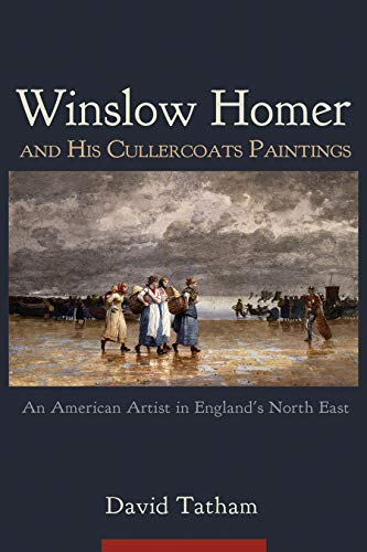 Image of Winslow Homer and His Cullercoats Paintings: An American Artist in England's North East