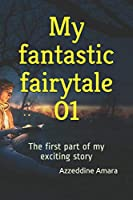 My fantastic fairytale 01: The first part of my exciting story
