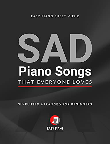 SAD Piano Songs That Everyone Loves : Easy Piano Sheet Music Book I Simplified Arranged for Beginners and Intermediate Pianists I Funeral Songs I Big Notes I Video Tutorial (English Edition)