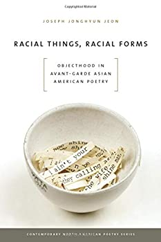 Racial Things Racial Forms  Objecthood in Avant-Garde Asian American Poetry  Contemp North American Poetry