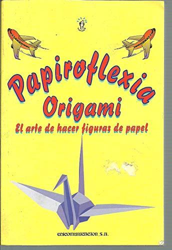 Papiroflexia Origami. El Arte De Hacer Figuras De Papel
