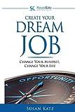 Susan Katz Advantage: Create Your Dream Job: Change Your Mindset, Change Your Future