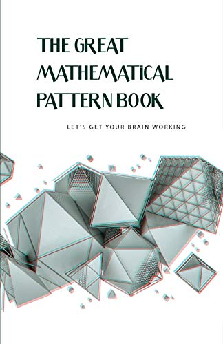 The Great Mathematical Pattern Book- Let'S Get Your Brain Working: Math Problems (English Edition)