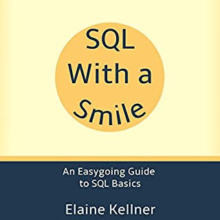 SQL with a Smile: An Easygoing Guide to SQL Basics                   By:                                                                                                                                 Elaine Kellner                               Narrated by:                                                                                                                                 Elaine Kellner                      Length: 1 hr and 17 mins     12 ratings     Overall 4.5