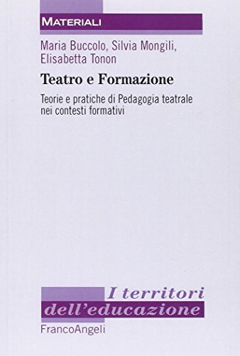 Teatro e formazione. Teorie e pratiche di pedagogia teatrale nei contesti formativi