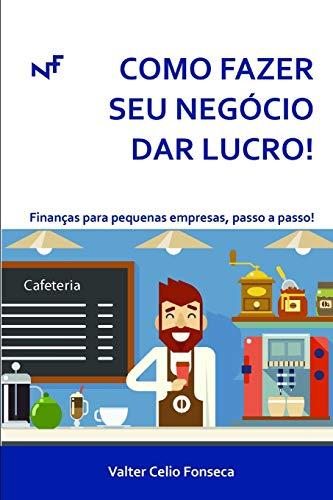 COMO FAZER SEU NEGÓCIO DAR LUCRO!: Finanças para pequenas empresas, passo a passo!