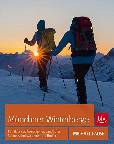 Münchner Winterberge: Für Skifahrer, Tourengeher, Langläufer, Schneeschuhwanderer und Rodler