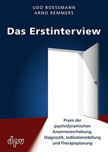 Das Erstinterview: Praxis der psychodynamischen Anamneseerhebung, Praxis der psychodynamischen Anamneseerhebung, Diagnostik, Indikationsstellung und Therapieplanung