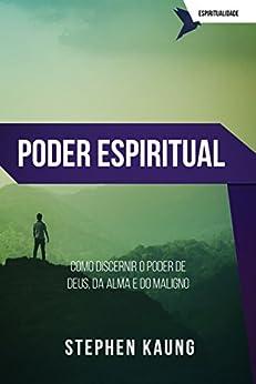 Poder Espiritual: Como discernir o poder de Deus, da alma e do maligno (Série Espiritualidade) por [Stephen Kaung]