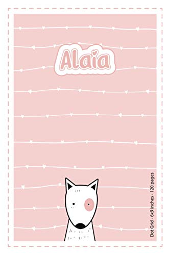 Alaia: Personalized Name Dot Grid Paper Notebook Light Pink Dog | 6x9 inches | 120 pages: Notebook for drawing, writing notes, journaling, doodling, ... writing, school notes, and capturing ideas