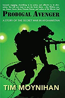 Prodigal Avenger: A Story of the Secret War in Afghanistan by [Tim Moynihan]