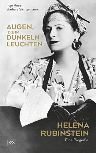 Augen, die im Dunkeln leuchten: Helena Rubinstein: Eine Biografie