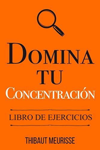 Domina Tu Concentración: Libro de Ejercicios