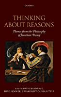Thinking About Reasons: Themes from the Philosophy of Jonathan Dancy