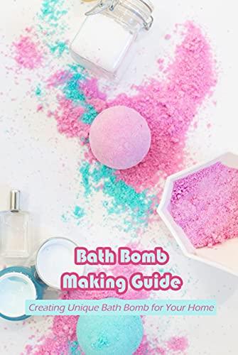 Bath Bomb Making Guide: Creating Unique Bath Bomb for Your Home: Bath Bomb recipes (English Edition)