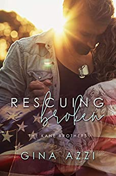 Rescuing Broken: A Military Romance (The Kane Brothers Book 1) by [Gina Azzi]