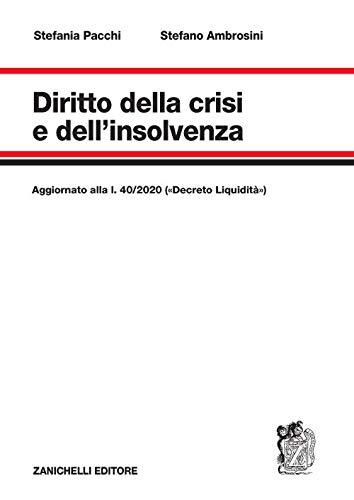 Diritto della crisi e dell'insolvenza. Aggiornato alla l. 40/2020 («Decreto Liquidità»)