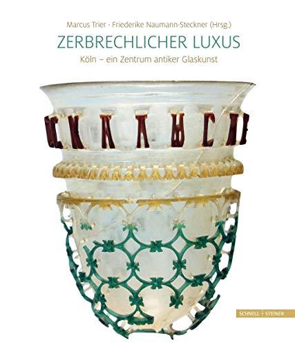 Zerbrechlicher Luxus: Köln - ein Zentrum antiker Glaskunst