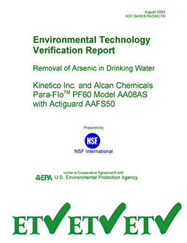 Environmental Technology Verification Report Removal of Arsenic in Drinking Water Kinetico Inc. and Alcan Chemicals Para-FloTM PF60 Model AA08AS with Actiguard AAFS50 (English Edition)