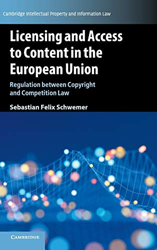 Licensing and Access to Content in the European Union: Regulation between Copyright and Competition Law (Cambridge Intellectual Property and Information Law, Band 49)