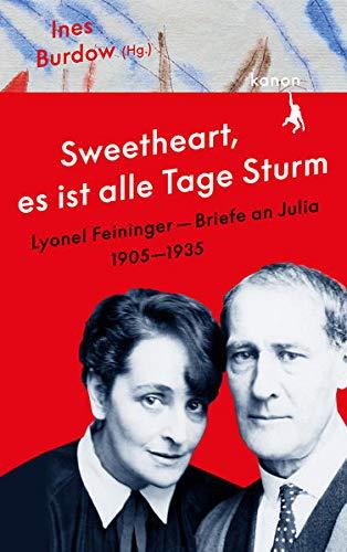 »Sweetheart, es ist alle Tage Sturm« Lyonel Feininger – Briefe an Julia: 1905–1935