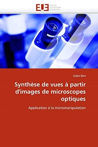 Synthèse de vues à partir d'images de microscopes optiques: Application à la micromanipulation (Omn.Univ.Europ.) (French Edition)