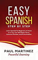 Easy Spanish Step-by-Step: Learn Spanish for Beginners at Home or in Your Car With Basic Terms, Common Phrases, and Pronunciation