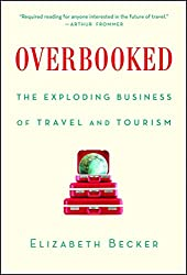 Image: Overbooked: The Exploding Business of Travel and Tourism | Kindle Edition | by Elizabeth Becker (Author). Publisher: Simon and Schuster; Reprint Edition (April 16, 2013)