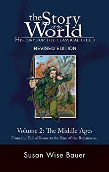 The Story of the World: History for the Classical Child: The Middle Ages: From the Fall of Rome to the Rise of the Renaissance by [Susan Wise Bauer]