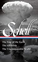 Jonathan Schell: The Fate of the Earth, The Abolition, The Unconquerable World (LOA#329) (Library of America)