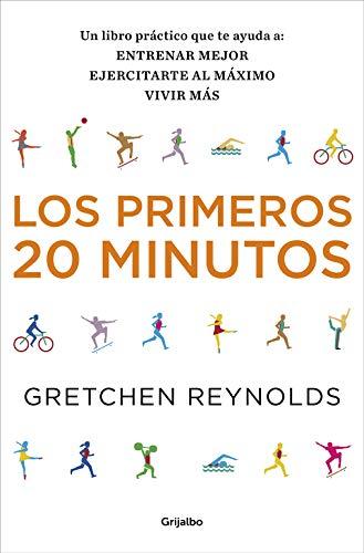 Los primeros 20 minutos: Un libro práctico que te ayuda a: entrenar mejor, ejercitarte al máximo, vivir más (Divulgación)
