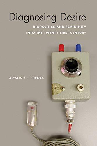 Diagnosing Desire: Biopolitics and Femininity into the Twenty-First Century (Abnormativities: Queer/Gender/Embodiment)