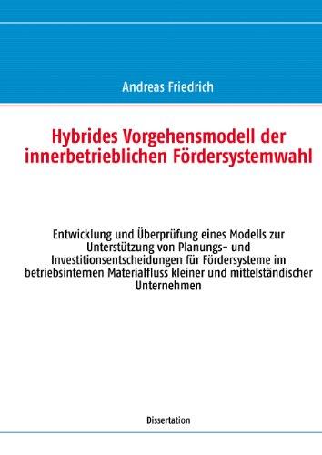 Hybrides Vorgehensmodell der innerbetrieblichen Fördersystemwahl: Entwicklung und Überprüfung eines Modells zur Unterstützung von Planungs- und Investitionsentscheidungen ... kleiner und mittelständischer Unternehmen