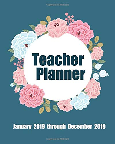 Teachers Planner: Daily, Weekly and Monthly Lesson Planner , Record Book , Time Management (January 2019 through December 2019)