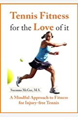 Tennis Fitness for the Love of it: A Mindful Approach to Fitness for Injury-Free Tennis Kindle Edition