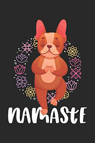 Namaste: Yoga French Bulldog Dog Notebook, Journal, Diary, Planner 120 Pages Size: 6x9 in, DIN A5 with blanko pages. Perfect gift for Yoga, Meditation and Bulli Lovers