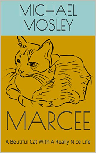 MARCEE: A Beutiful Cat With A Really Nice Life (English Edition)