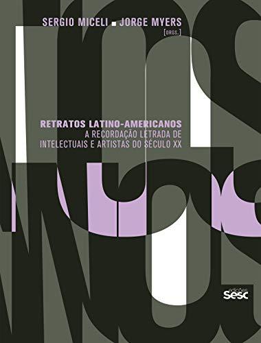 Retratos latino-americanos: a recordação letrada de intelectuais e artistas do século XX