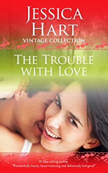 The Trouble with Love (Jessica Hart Vintage Collection) by [Jessica Hart]