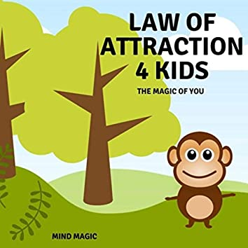 Law of Attraction 4 Kids (The Magic of You)