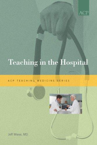 Teaching in the Hospital (ACP Teaching Medicine Series)