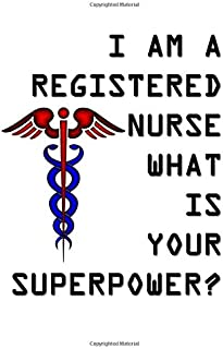 I Am A Registered Nurse What Is Your Superpower?: Classic Journal/Notebook for ... Motivational, Inspirational, Unique Gift)