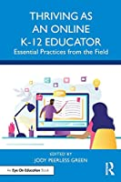 Thriving as an Online K-12 Educator: Essential Practices from the Field