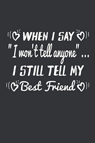 I STILL TELL MY BEST FRIEND: Best Friend Notebook - Great gift for your best friend - 120 lined pages to record reports, ideas and thoughts | DINA5 | Best Friend Gift